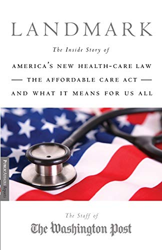 9781586489342: Landmark: The Inside Story of America's New Health-Care Law—The Affordable Care Act—and What It Means for Us All (Publicaffairs Reports)