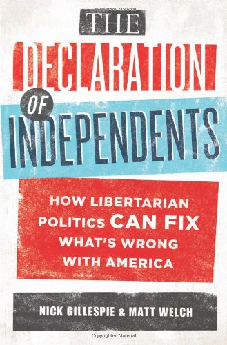 The Declaration of Independents: How Libertarian Politics Can Fix What's Wrong with America: ...