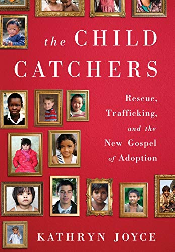 9781586489427: The Child Catchers: Rescue, Trafficking, and the New Gospel of Adoption