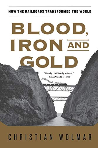 9781586489496: Blood, Iron, and Gold: How the Railroads Transformed the World