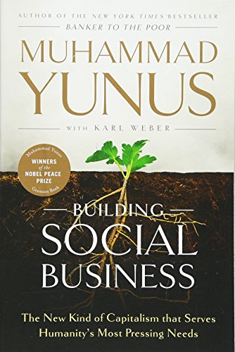9781586489564: Building Social Business: The New Kind of Capitalism that Serves Humanity's Most Pressing Needs