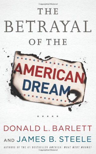 The Betrayal of the American Dream: Donald L. Barlett,