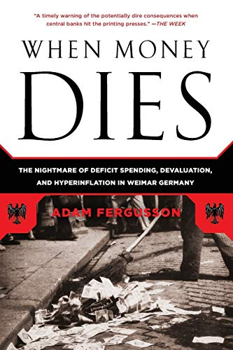 9781586489946: When Money Dies: The Nightmare of Deficit Spending, Devaluation, and Hyperinflation in Weimar Germany