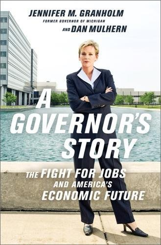 A Governor's Story : The Fight for Jobs and America's Economic Future: Granholm, Jennifer...