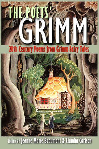 The Poets' Grimm: 20th Century Poems from Grimm Fairy Tales: Jeanne Marie Beaumont [Editor]; ...