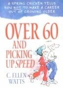 9781586601454: Over 60 and Picking up Speed: A Spring Chicken Tells How Not to Make a Career Out of Growing Older