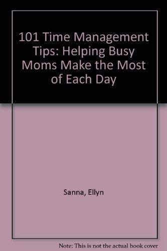 9781586602086: 101 Time Management Tips: Helping Busy Moms Make the Most of Each Day