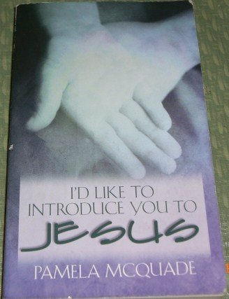 I'd Like to Introduce You to Jesus (1586602403) by Pamela McQuade