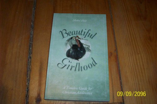 9781586602604: Beautiful Girlhood: A Timeless Guide for Christian Adolescense