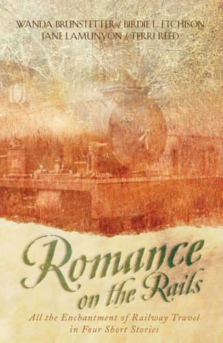 Romance on the Rails: Daddy's Girl/A Heart's Dream/The Tender Branch/Perfect Love (Inspirational Romance Collection) (1586602969) by Wanda E. Brunstetter; Birdie L. Etchison; Jane Lamunyon; Terri Reed