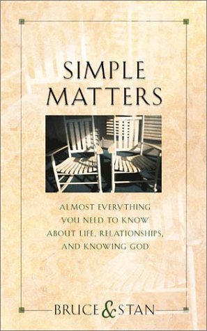 Simple Matters: Almost Everything You Need to Know about Life, Relationships and Knowing God (1586604007) by Bruce Bickel; Stan Jantz