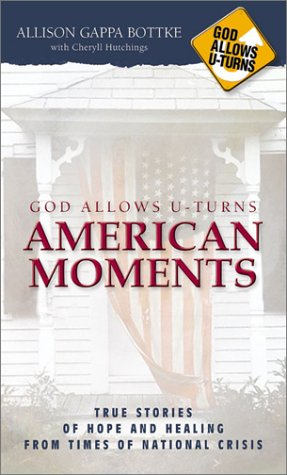 God Allows U-Turns American Moments: True Stories of Hope and Healing from Times of National Crisis