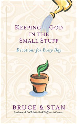 Keeping God in the Small Stuff: Devotions: Bickel, Bruce, Jantz,