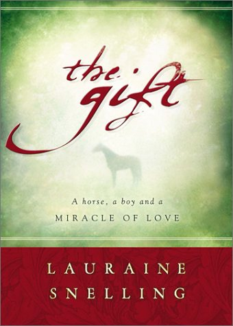 The Gift: A Horse, a Boy, and: Snelling, Lauraine