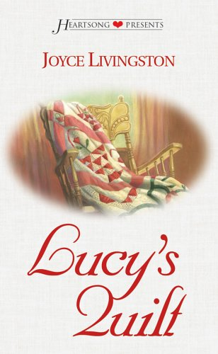 Lucy's Quilt (Heartsong Presents #516) (1586606255) by Joyce Livingston