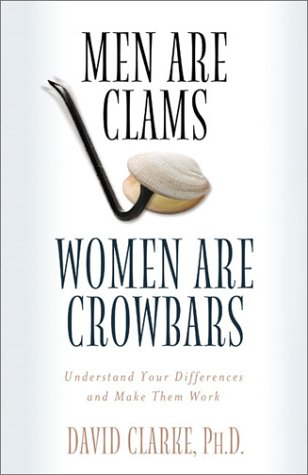 9781586607265: Men Are Clams, Women Are Crowbars: Understand Your Differences and Make Them Work