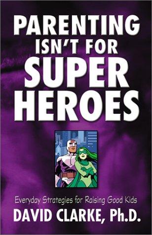 9781586607272: Parenting Isn't for Superheroes: Everyday Strategies for Raising Good Kids
