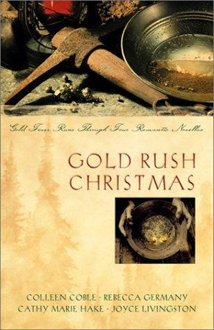 9781586607777: Gold Rush Christmas: Love's Far Country/A Token of Promise/Band of Angels/With This Ring (Inspirational Christmas Romance Collection)