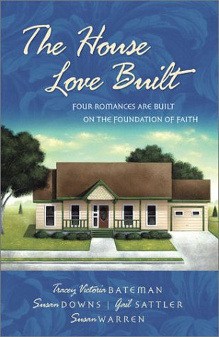 9781586607999: The House Love Built: Foundation for Love/Love's Open Door/Once Upon an Attic/Mending Fences (Inspirational Romance Collection)