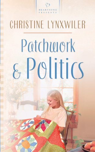 Patchwork & Politics: The McFadden Brothers Series #2 (Heartsong Presents #549) (1586608606) by Christine Lynxwiler