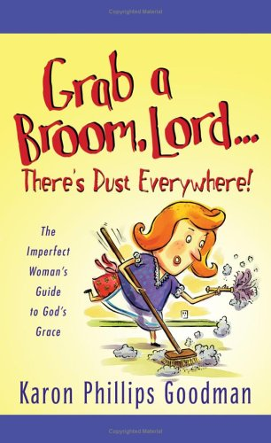 9781586609184: Grab a Broom, Lord. . . There's Dust Everywhere!: The Imperfect Woman's Guide to God's Grace