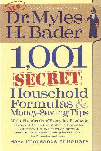 1,001 Secret Household Formulas and Money Saving Tips: Bader, Myles H.
