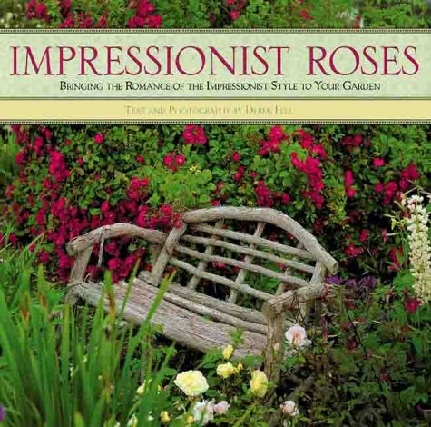 Impressionist Roses: Bringing the Romance of the Impressionist Style to Your Garden (1586630083) by Derek Fell