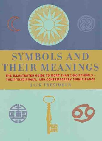 Symbols and Their Meanings: The Illustrated Guide to More Than 1,000 Symbols -- Their Traditional ...