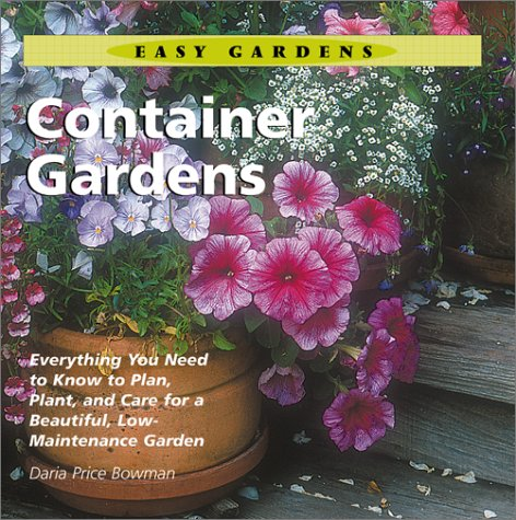 9781586630867: Container Gardens: Everything You Need to Know to Plan, Plant, and Care for a Beautiful, Low-Maintenance Garden (Easy Gardens)