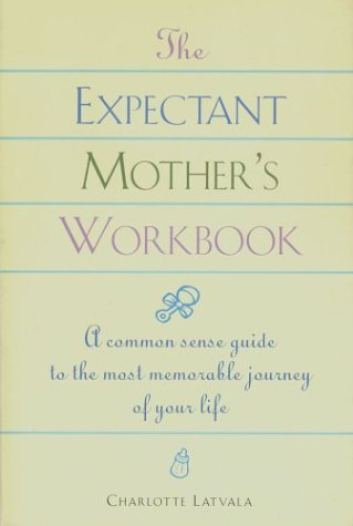 9781586631277: The Expectant Mother's Workbook: A Common-Sense Guide to the Most Memorable Journey of Your Life