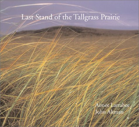 LAST STAND OF THE TALLGRASS PRAIRIE: Larrabee, Aimee, and John Altman