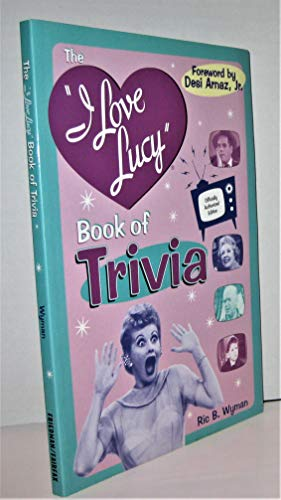 The I Love Lucy Book of Trivia: Official Authorized Edition: Wyman, Ric B.