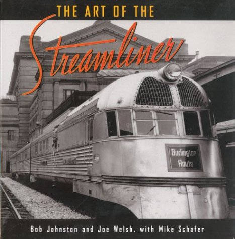 The Art of the Streamliner: Johnston, Bob; Joe Welsh; Mike Schafer
