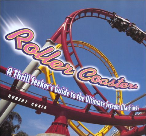 9781586631727: Roller Coasters: A Thrill-Seekers Guide to the Ultimate Scream Machines