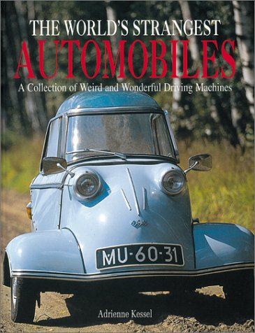 9781586632137: The World's Strangest Automobiles: A Collection of Weird and Wonderful Driving Machines