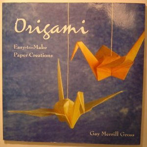 Origami: Easy-to-make paper creations: Gay Merrill Gross