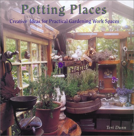 9781586632496: Potting Places: Creating Ideas for Practical Gardening Workspaces