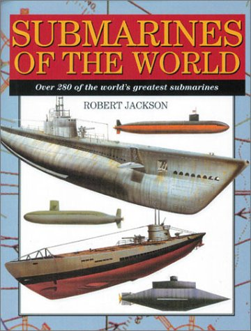 9781586632946: Submarines of the World: Over 280 of the World's Greatest Submarines