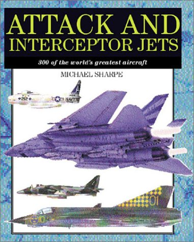 9781586633011: Attack and Interceptor Jets: 300 of the World's Greatest Aircraft (Amber Military Series)