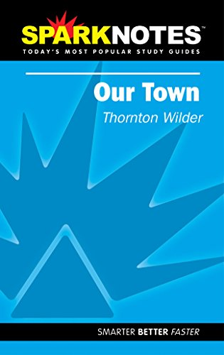 Spark Notes Our Town: Wilder, Thornton; SparkNotes
