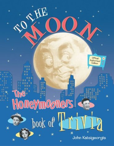 9781586636944: To The Moon: The Honeymooners Book of Trivia - Official Authorized Edition