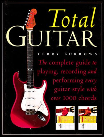9781586637019: The Total Guitar: The Complete Guide to Playing, Recording and Performing Every Guitar Style with Over 1000 Chords