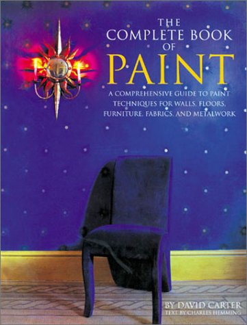 9781586637057: The Complete Book of Paint: A Comprehensive Guide to Paint Techniques for Walls, Floors, Furniture, Fabrics, and Metalwork