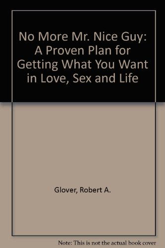 9781586637446: No More Mr. Nice Guy: A Proven Plan for Getting What You Want in Love, Sex and Life
