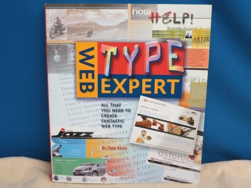 Web Type Expert: All That You Need to Create Fantastic Web Type (Web Expert): Arah, Tom