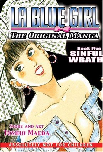 La Blue Girl - The Original Manga Book 5: Sinful Wrath (La Blue Girl: Original Manga): Toshio Maeda