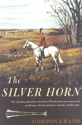 The Silver Horn (The Derrydale Press Foxhunters' Library): Grand, Gordon