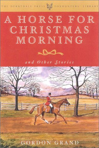 9781586670740: A Horse for Christmas Morning: And Other Stories Foreword by Henry Hooker (The Derrydale Press Foxhunters' Library)