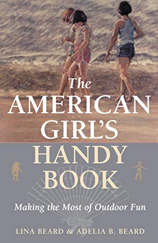 9781586670894: The American Girl's Handy Book: Making the Most of Outdoor Fun