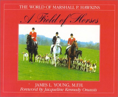 9781586670955: A Field of Horses: The World of Marshall P. Hawkins (The Derrydale Press Foxhunters' Library)